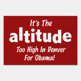 Election 2012 Anti Obama It's the Altitude Lawn Sign