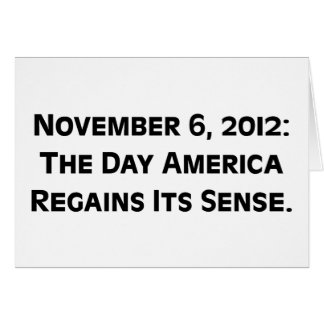 Election Day 2012 When America Regains Its Sense Card