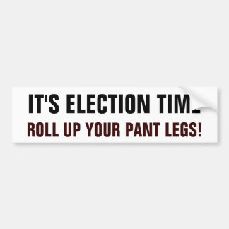 Election Time to Roll Up Your Pants Car Bumper Sticker