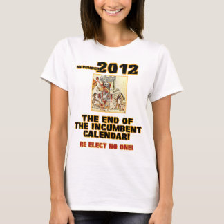 Elections 2012: End of the Incumbent Calendar T-Shirt
