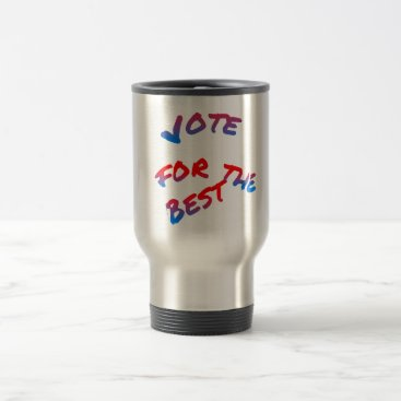 USA Themed Elections, Vote for the best. Typography text art Travel Mug