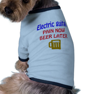 electric guitar Pain now beer later Pet Clothes