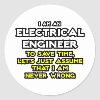 Electrical Engineer...Assume I Am Never Wrong Classic Round Sticker