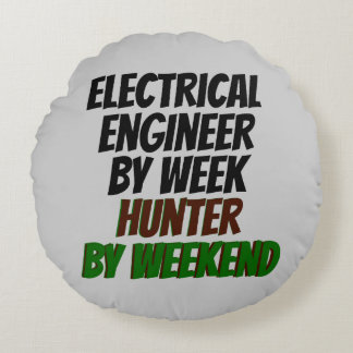 Electrical Engineer by Week Hunter by Weekend Round Pillow