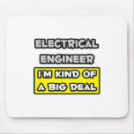 Electrical Engineer .. I'm Kind of a Big Deal Mousepad