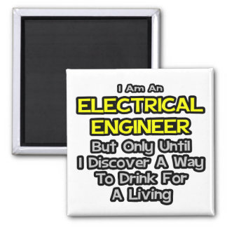 Electrical Engineer Joke .. Drink for a Living Magnets