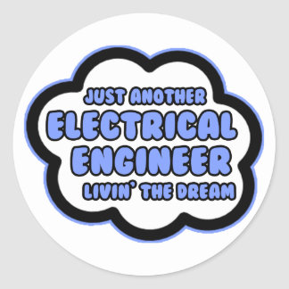 Electrical Engineer .. Livin' The Dream Classic Round Sticker