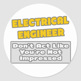Electrical Engineer .. You're Impressed Classic Round Sticker