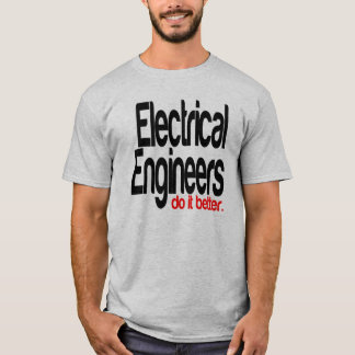 Electrical Engineers Do It Better T-Shirt