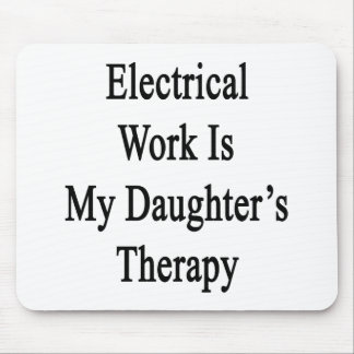 Electrical Work Is My Daughter s Therapy Mousepad