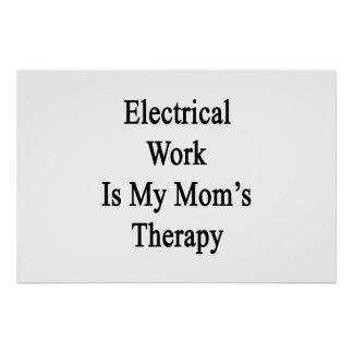 Electrical Work Is My Mom's Therapy Poster