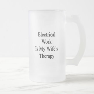 Electrical Work Is My Wife's Therapy 16 Oz Frosted Glass Beer Mug