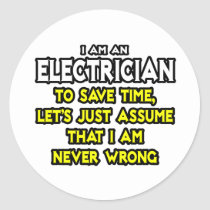 Electrician...Assume I Am Never Wrong Classic Round Sticker