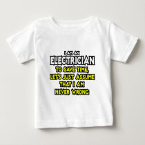 Electrician...Assume I Am Never Wrong T Shirts
