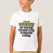 Electrician Joke .. Drink for a Living T-Shirt