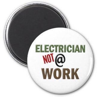Electrician NOT At Work 2 Inch Round Magnet