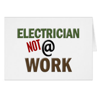Electrician NOT At Work Greeting Card