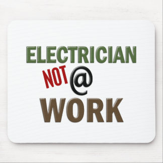 Electrician NOT At Work Mouse Pad
