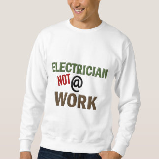 Electrician NOT At Work Pullover Sweatshirt