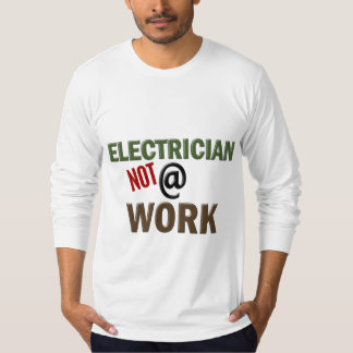 Electrician NOT At Work Shirts