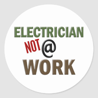 Electrician NOT At Work Round Sticker