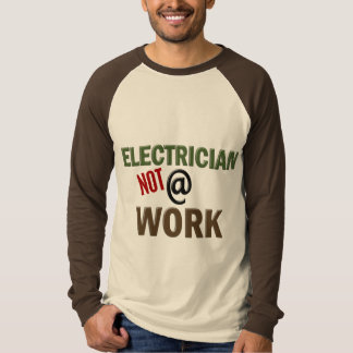 Electrician NOT At Work T Shirts