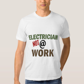 Electrician NOT At Work Tee Shirts