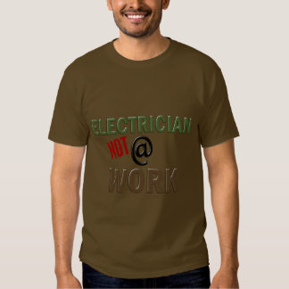 Electrician NOT At Work Tshirt