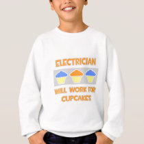 Electrician ... Will Work For Cupcakes Sweatshirt