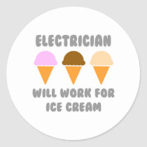Electrician ... Will Work For Ice Cream Classic Round Sticker