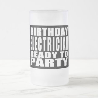 Electricians : Birthday Electrician Ready to Party Frosted Glass Beer Mug