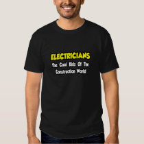 Electricians...Cool Kids of Construction World T Shirt