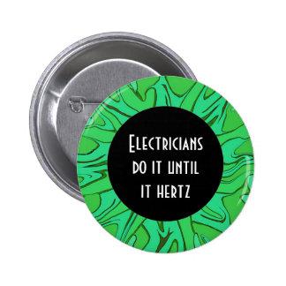 Electricians do it until it hertz pins