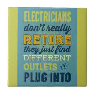 Electricians Don't Really Retire-Humor Ceramic Tile