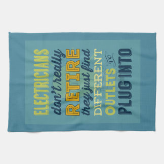 Electricians Don't Really Retire-Humor Kitchen Towel