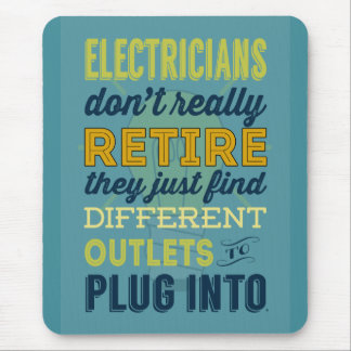 Electricians Don't Really Retire-Humor Mouse Pad