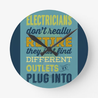 Electricians Don't Really Retire-Humor Round Clock
