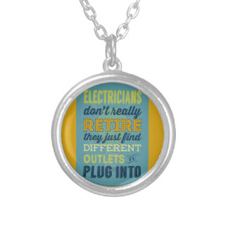 Electricians Don't Really Retire-Humor Silver Plated Necklace