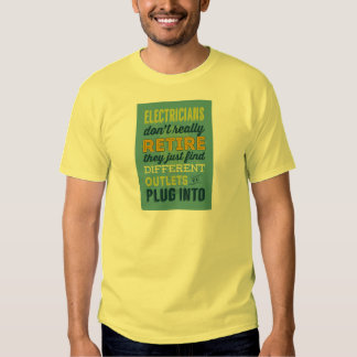 Electricians Don't Really Retire-Humor T Shirt