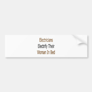 Electricians Electrify Their Woman In Bed Bumper Sticker