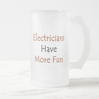 Electricians Have More Fun 16 Oz Frosted Glass Beer Mug