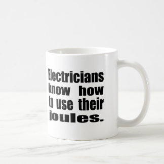 Electricians know how to use their joules. coffee mug