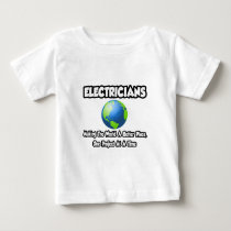 Electricians...Making the World a Better Place Infant T-shirt