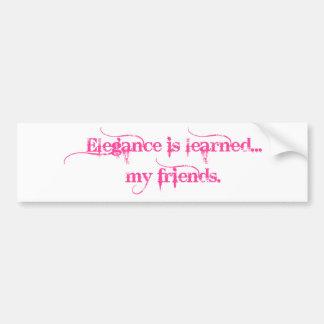 Elegance Is Learned... My Friends Bumper Sticker