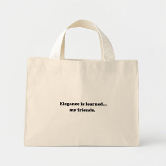 Elegance Is Learned... My Friends Mini Tote Bag