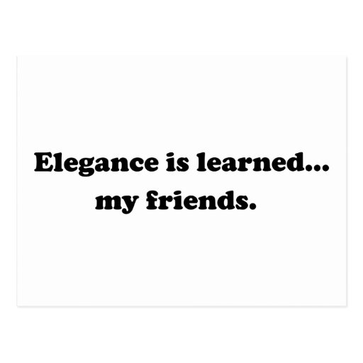 Elegance Is Learned... My Friends Post Cards