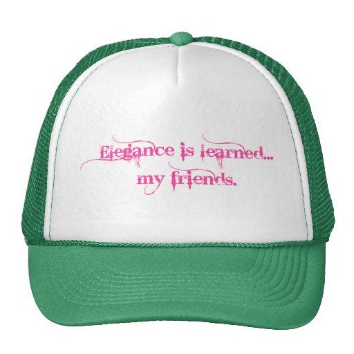 Elegance Is Learned... My Friends Trucker Hat