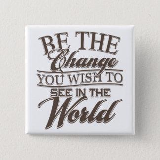 Elegant Be the Change Pinback Button