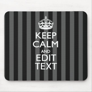 Elegant KEEP CALM AND Your Text on Black Stripes Mouse Pad