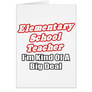Elementary School Teacher...Kind of a Big Deal Card